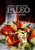 Free Kindle Book : Delicious, Quick & Simple - Paleo Lunch Recipes (Paleo cookbook for the real Paleo diet eaters - Paleo lunch cookbook) (Delicious, Quick and Simple Recipes)