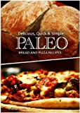 Free Kindle Book : Delicious, Quick & Simple - Paleo Bread and Pizza Recipes
