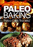 Free Kindle Book : Paleo Baking - Paleo Cake Recipes | Amazing Truly Paleo-Friendly Cake Recipes: (Caveman CookBook for bakers, sugar free, wheat free, grain free)