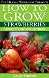 Free Kindle Book : How to grow strawberries using only organic methods: Growing strawberries in containers or your garden