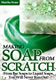 Free Kindle Book : Making Soap From Scratch: From Bar Soaps to Liquid Soaps, You Will Never Run Out!