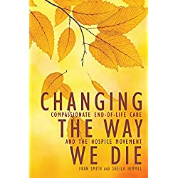 Changing the Way We Die: Compassionate End of Life Care and The Hospice Movement