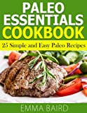 Free Kindle Book : Paleo Essentials Cookbook: 25 Simple and Easy Paleo Recipes