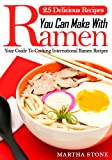 Free Kindle Book : 25 Delicious Recipes You Can Make With Ramen Noodles: Your Guide To Cooking International Ramen Recipes