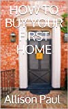 Free Kindle Book : How To Buy Your First Home -----  Become A Millionaire On Your First Home