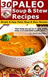 Free Kindle Book : 30 Paleo Soup and Stew Recipes - Simple & Easy Paleo Soup and Stew Recipes (Paleo Recipes)