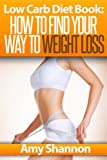 Free Kindle Book : Low Carb Diet Book: How to find your way to weight loss