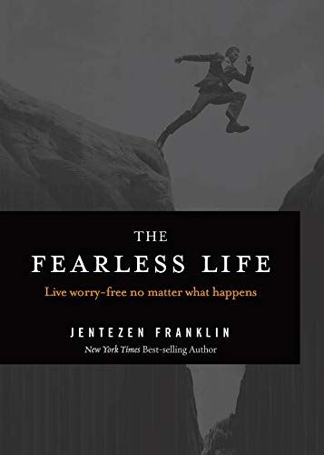 The Fearless Life: Live Worry-Free No Matter What Happens
