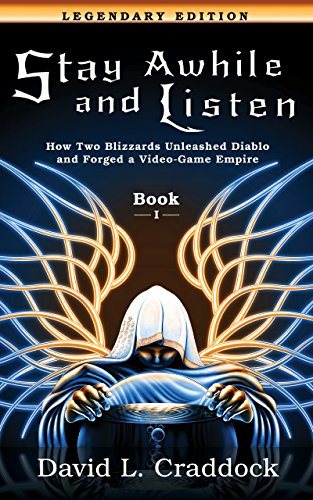416. Stay Awhile and Listen: How Two Blizzards Unleashed Diablo and Forged a Video-Game Empire - Book I