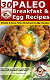 Free Kindle Book : 30 Paleo Breakfast And Egg Recipes - Simple & Easy Paleo Breakfast and Egg Recipes (Paleo Recipes)