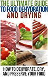 Free Kindle Book : The Ultimate Guide To Food Dehydration and Drying: How To Dehydrate, Dry, and Preserve Your Food