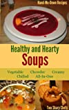 Free Kindle Book : Healthy and Hearty Soups: Vegetable, Chowder, Creamy, Chilled, All-In-One (Hand-Me-Down Recipes)