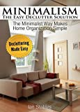 Free Kindle Book : MINIMALISM The Easy Declutter Solution: The minimalist way makes home organization simple - Decluttering made easy