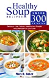 Free Kindle Book : Healthy Soup Recipes under 300 Calories - Delicious Low Calorie, Healthy and Simple Soup Recipes for your Diet