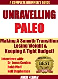 Free Kindle Book : Unravelling Paleo: Beginners Guide to Paleo & Interviews with Robb Wolf, Dr. Loren Cordain & Nell Stephenson & Where to find Hundreds of Paleo Recipes for Free!