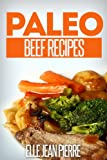 Free Kindle Book : Paleo Beef Recipes: Delicious Gluten Free, Low Fat Paleo Beef Recipes. (Simple Paleo Recipe Series)