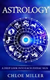 Free Kindle Book : Astrology - A Deep look into each Zodiac Sign