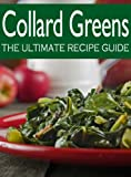 Free Kindle Book : Collard Greens :The Ultimate Recipe Guide - Over 30 Delicious & Best Selling Recipes