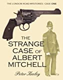 Free Kindle Book : THE STRANGE CASE OF ALBERT MITCHELL (detective mysteries) (Case One of The London Road Mysteries)