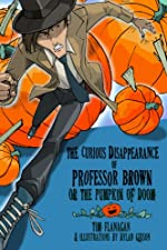 The Curious Disappearance of Professor Brown by Tim Flanagan
