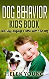 Free Kindle Book : Dog Behavior: A Basic Dog Behavior Kids Book Explained - Talk Dog Language and Bond with Your Dog
