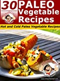 Free Kindle Book : 30 Paleo Vegetable Recipes - Hot And Cold Paleo Vegetable Recipes (Paleo Recipes)
