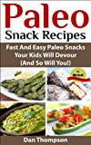 Free Kindle Book : Paleo Snack Recipes : Fast And Easy Paleo Snacks Your Kids Will Devour (And So Will You!)