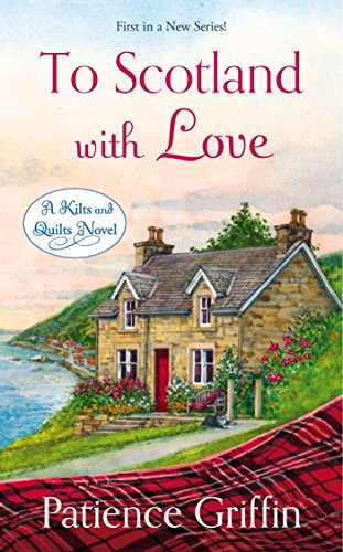 Book To Scotland With Love - a Kilts and Quilts Novel