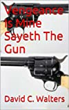 Free Kindle Book : Vengeance Is Mine Sayeth The Gun