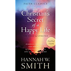 The Christian's Secret of a Happy Life: Personal, Practical, and Powerful--An Invitation to Live Life at Its Most Blessed (Faith Classics)