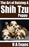Free Kindle Book : The Art of Raising A Shih Tzu Puppy