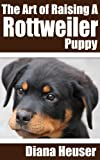Free Kindle Book : The Art of Raising a Rottweiler Puppy (The Warrior Guides)