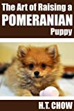 Free Kindle Book : The Art of Raising a Pomeranian Puppy