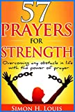 Free Kindle Book : 57 prayers for strength: Overcoming any obstacle in life with the power of prayer (Faith and modern life)