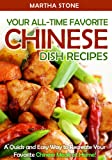 Free Kindle Book : Your All-Time Favorite Chinese Dish Recipes: A Quick and Easy Way to Recreate Your Favorite Chinese Meals at Home!