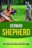 Free Kindle Book : German Shepherd: Life With German Shepherd Dogs - The Good The Bad And The Ugly (German Shepherd, German Shepherd Training, German Shepherd Puppy Training, ... Dog Stories, Dob Books, Puppies, Dogs)