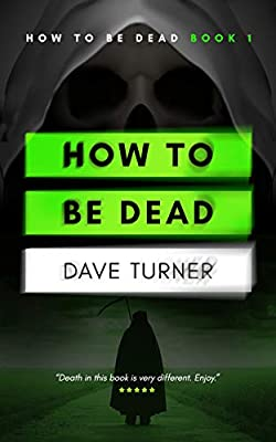 [GUEST REVIEW] Kate Onyett on HOW TO BE DEAD by Dave Turner