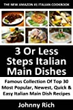Free Kindle Book : Latest & Famous Collection Of Top 30 Most Popular, Newest, Quick And Easy Italian Main Dish Recipes in Just 3 Or Less Steps That You Will Never Ever Forget