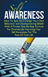 Self Awareness: How To Spot And Change Your Own Behaviour and Disempowering Beliefs With A Proven Step-By-Step Formula For Dramatically Improving You Self ... Of Your Life (Twain: The Emotional Series)