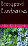 Free Kindle Book : Backyard Blueberries