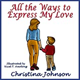 Free Kindle Book : All the Ways to Express My Love (Easy Reader Bedtime Stories Series)