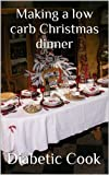 Free Kindle Book : Making a low carb Christmas dinner