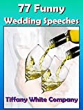 Free Kindle Book : Funny Wedding Speeches - 77 Collections For the Bride, Groom, Parents, Grandparents, Bridal Party, and Friends (Wedding Plans)