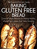 Free Kindle Book : Baking Gluten Free Bread: Quick and Simple Recipes for Baking Healthy, Wheat Free Loaves that Taste Amazing