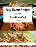 Free Kindle Book : Easy Bacon Recipes for the Busy Home Chef: Volume 3 (Easy and Simple Home Cuisine)