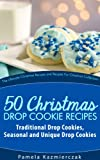 Free Kindle Book : 51 Christmas Drop Cookie Recipes - Traditional Drop Cookies, Seasonal and Unique Drop Cookies (The Ultimate Christmas Recipes and Recipes For Christmas Collection)