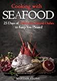 Free Kindle Book : Cooking with Seafood: 25 Days of Delicious Seafood Dishes to Keep You Pleased