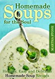 Free Kindle Book : Homemade Soups for the Soul: Healthy, Easy and Delicious Homemade Soup Recipes