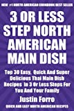 Free Kindle Book : Top 30 Most Popular And Delicious North American Main Dish Recipes For You And Your Family In Only 3 Or Less Steps