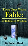 Free Kindle Book : There Once Was a Fable: 50 Riddles of Wisdom